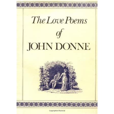 john donne love poetry essay John donne, one of the well-recognized metaphysical poets, compares two lovers who are separated to the two legs of a compass in his poem, a valediction forbidding mourning (wikipedia) john donne was born in the year 1572 to a prominent roman catholic family in london.
