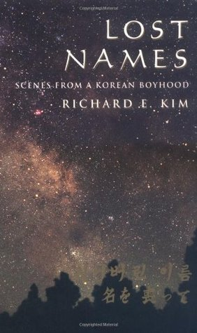 Lost Names: Scenes from a Korean Boyhood by Richard E  Kim