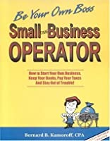 Small Time Business Operator: How to Start Your Own Business, Keep Your Books, Pay Your Taxes & Stay Out of Trouble (Small Time Operator: How to Start ... Keep Yourbooks, Pay Your Taxes, & Stay Ou)