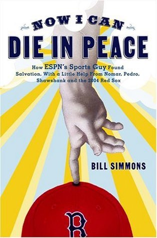 Now I Can Die In Peace How Espn S Sports Guy Found Salvation With A Little Help From Nomar Pedro Shawshank And The 2004 By Bill Simmons