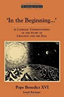 In the Beginning…': A Catholic Understanding of the Story of Creation and the Fall (Ressourcement: Retrieval & Renewal in Catholic Thought)
