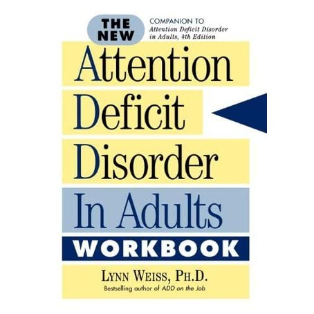 The New Attention Deficit Disorder In Adults Workbook By Lynn Weiss