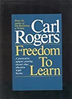Freedom to Learn: A View of What Education Might Become