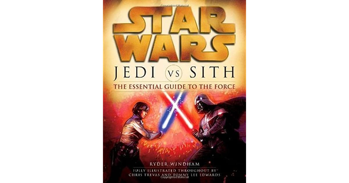 Star wars: jedi vs. Sith: the essential guide to the force by.