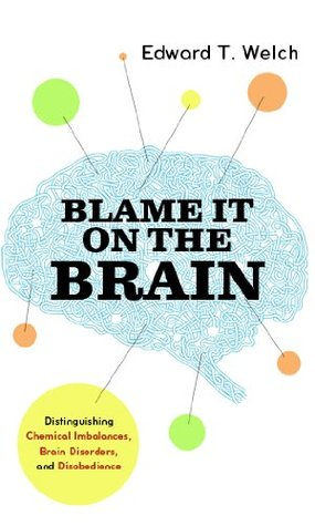 Blame it on the Brain by Edward T. Welch