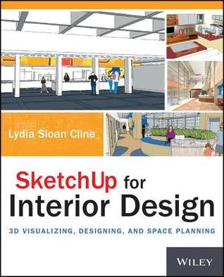 Sketchup For Interior Design - 3d Visualizing, Designing, And Space Planning