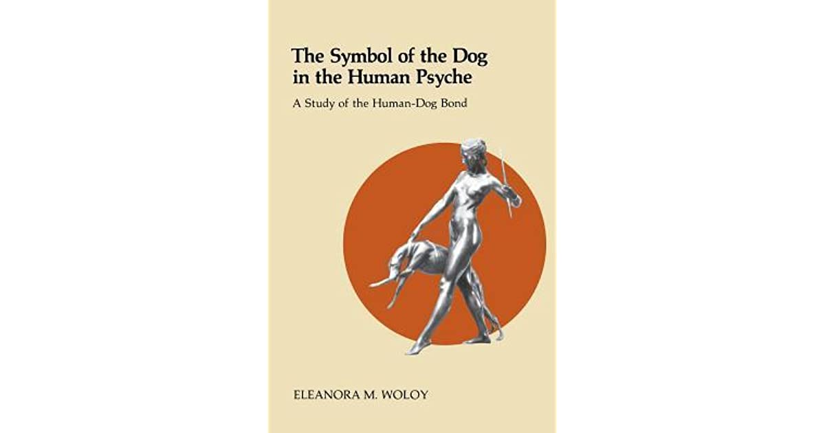 The Symbol Of The Dog In The Human Psyche A Study Of The Human Dog