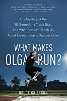 What Makes Olga Run?: The Ageless Track Star Who Is Changing Everything We Know about Health, Fitness and Life