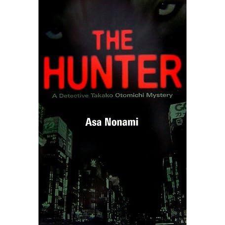 The Hunter A Detective Takako Otomichi Mystery By Asa Nonami