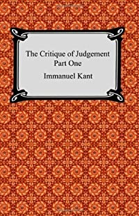 The Critique of Aesthetic Judgement (Critique of Judgement 1)