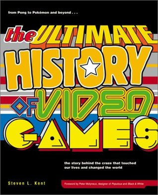 The Ultimate History of Video Games: From Pong to Pokemon - The Story Behind the Craze That Touched Our Lives and Changed the World