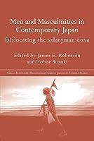 Men and Masculinities in Contemporary Japan: Dislocating the Salaryman Doxa