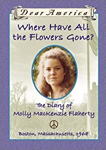 Where Have All the Flowers Gone?: The Diary of Molly MacKenzie Flaherty, Boston, Massachusetts, 1968