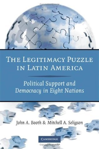 The Legitimacy Puzzle in Latin America  Political Support and Democracy in Eight Nations