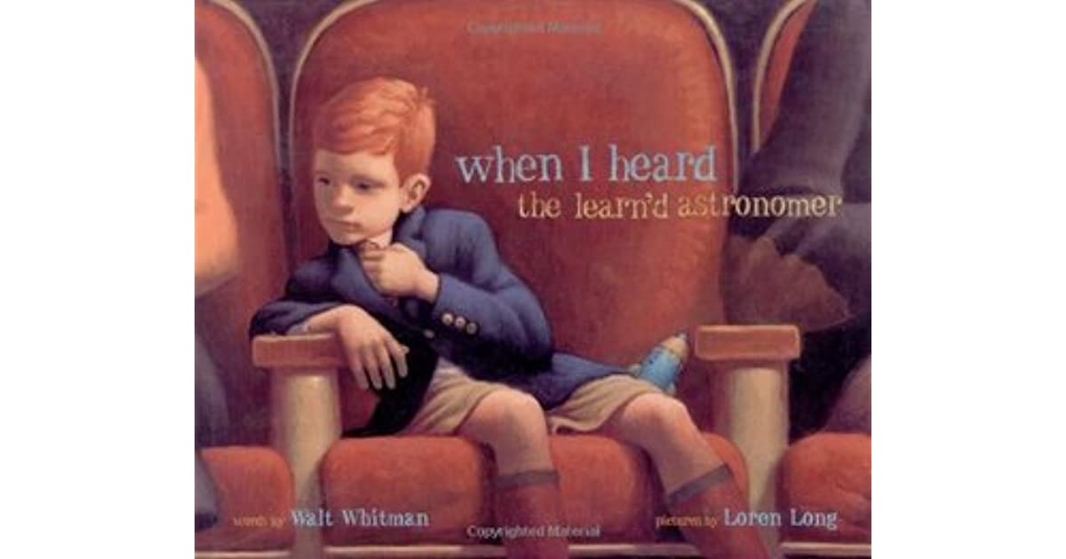 """when i heard the learnd astronomer Which best describes the author's purpose in """"when i heard the learn'd astronomer"""" the author intended for the reader to become more curious about."""