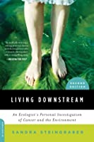 Living Downstream: An Environmentalist's Personal Investigation of Cancer and the Environment