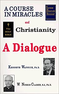 A Course in Miracles and Christianity: A Dialogue