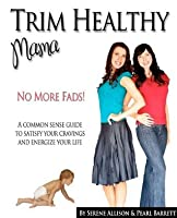 Trim Healthy Mama: No More Fads: A Common Sense Guide to Satisfy Your Cravings and Energize Your Life