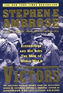 The Victors: Eisenhower and His Boys: The Men of World War II