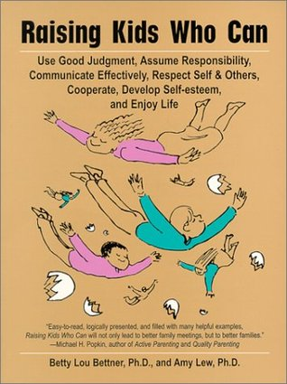 Raising Kids Who Can: Use Good Judgement Assume Responsibility, Communicate Effectively, Respect Self & Others, Cooperate, Develop Self-Esteem and Enjoy Life