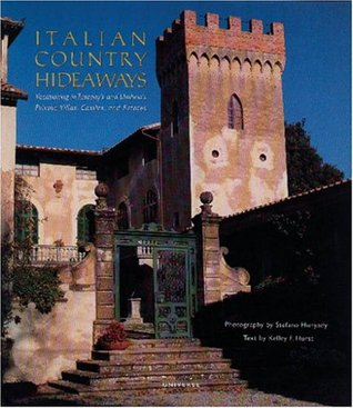 Italian Country Hideaways: Vacationing in Tuscany and Umbria's Most Unforgettable Private Villas, Castles, and Estates