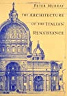 The Architecture of the Italian Renaissance by Peter  Murray