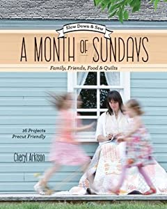 A Month of Sundays-Family, Friends, Food & Quilts: Slow Down & Sew • 16 Projects, Precut Friendly