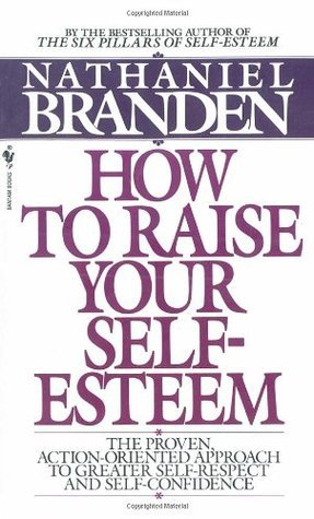 How-to-Raise-Your-Self-Esteem-The-Proven-Action-Oriented-Approach-to-Greater-Self-Respect-and-Self-Confidence