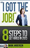 I Got The Job! 8 Steps to Get Hired in 2013