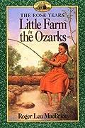 Little Farm in the Ozarks (Little House: The Rocky Ridge Years, #2)