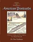 The birth and development of American postcards : a history, catalog, and price guide to U.S. pioneer postcards