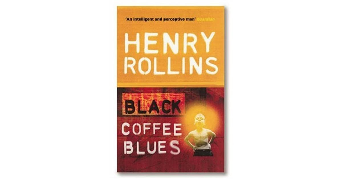 Black Coffee Blues by Henry Rollins