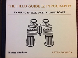 The Field Guide to Typography: Typefaces in the Urban Landscape by