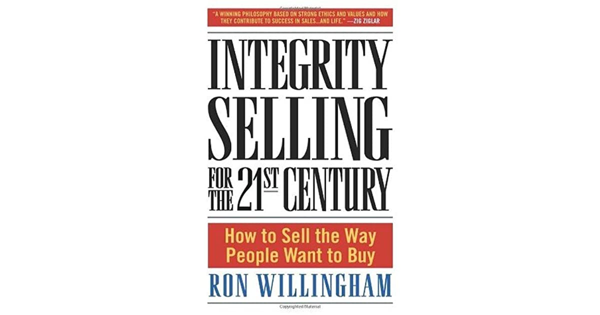integrity selling for the 21st century Buy the hardcover book integrity selling for the 21st century by ron willingham at indigoca, canada's largest bookstore + get free shipping on business and finance books over $25.