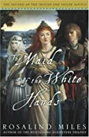 The Maid of the White Hands (Tristan and Isolde, #2)
