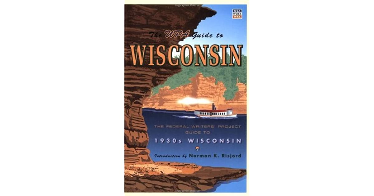 The Federal Writers Project Guide to 1930s Wisconsin The WPA Guide to Wisconsin
