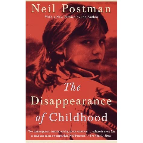 the disappearance of childhood by neil postman essay The disappearance of childhood audiobook, by neil postman from the vogue for nubile models to the explosion in the juvenile crime rate, this modern classic of social history and media traces the precipitous decline of childhood in america today—and the corresponding threat to the notion of adulthood deftly marshaling a vast array of historical and.