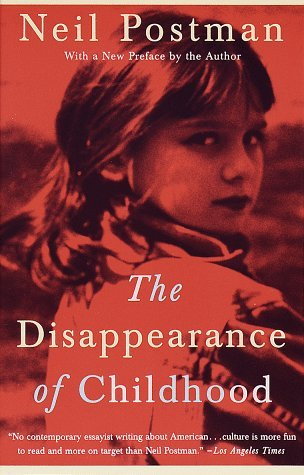Cover for The Disappearance of Childhood, by Neil Postman