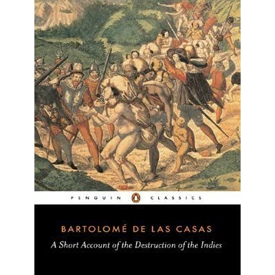 bartolome de las casass destruction of the indies essay Bartolome de las casas essays: las casas las casas' short account of the destruction of the indies convert view it is wrong to try and convert people.