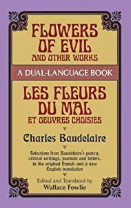 Flowers of Evil and Other Works/Les Fleurs du Mal et Oeuvres Choisies : A Dual-Language Book (Dover Foreign Language Study Guides)
