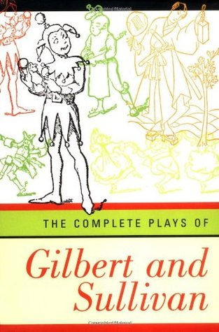 The Complete Plays of Gilbert and Sullivan by W S  Gilbert