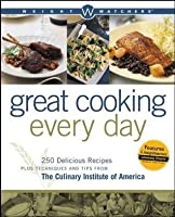 Weight Watchers Great Cooking Every Day: 250 Delicious Recipes Plus Techniques and Tips from The Culinary Institute of America