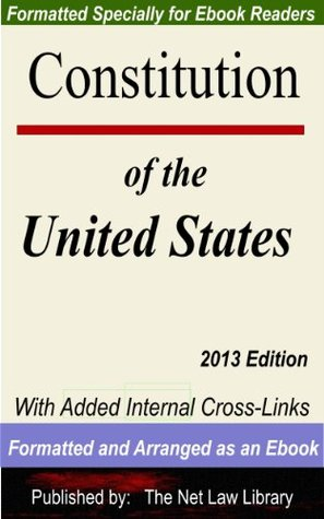 Constitution of the United States: With Added Internal Cross-Links Formatted and Arranged as an Ebook 2013 Edition