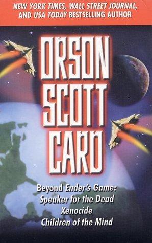 Beyond Ender's Game: Speaker for the Dead, Xenocide, Children of the Mind (Ender's Saga, #2-4)