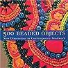 500 Beaded Objects by Carol Wilcox Wells