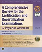 A Comprehensive Review for the Certification and Recertification Examinations for Physician Assistants: Published in Collaboration with AAPA and APAP