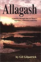 Allagash: A Journey Through Time on Maine's Legendary Wilderness Waterway
