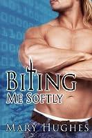 Biting Me Softly (Biting Love, #4)