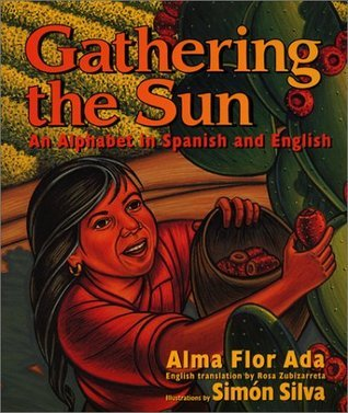 Gathering the Sun: An Alphabet in Spanish and English: Bilingual Spanish-English