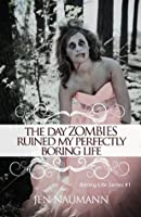 The Day Zombies Ruined My Perfectly Boring Life (Boring Life #1)